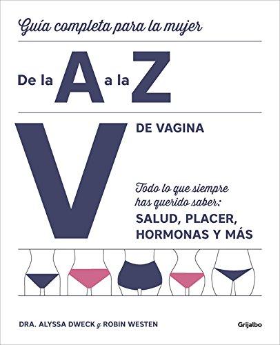 V de vagina: Guía completa para la mujer de la A a la Z. Todo lo que siempre hasquerido saber: salud, placer, hormonas y más/The Complete A to Z for hormonas y más (Vivir mejor, Band 108308)