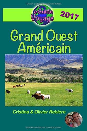 Descargar Libro eGuide Voyage: Grand Ouest Américain: Un itinéraire magique de plus de 4.000 km à travers le Wyoming, l'Utah, l'Arizona et le Colorado. de Cristina Rebière