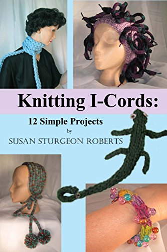 Knitting I-Cords:  12 Simple Projects (English Edition)