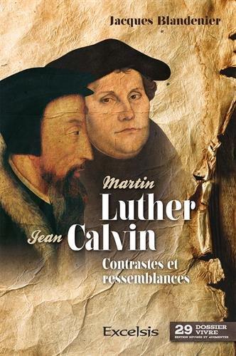 Martin LUTHER ET Jean CALVIN, CONTRASTES ET RESSEMBLANCES (Deuxième édition révisée et augmentée)