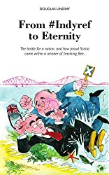 From #Indyref to Eternity: How Proud Scotia Came Within a Bawhair of Breaking Free by Douglas Lindsay (2014-12-22)