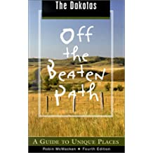The Dakotas Off the Beaten Path: A Guide to Unique Places (Off the Beaten Path Dakotas, Band 4)