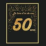 Livre d'or pour anniversaire - 50 ans: Thème black & or, livre à personnaliser -...