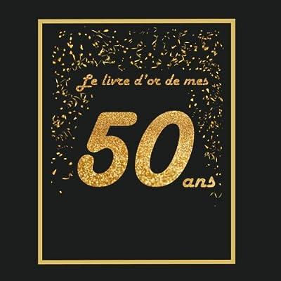 Livre d'or pour anniversaire - 50 ans: Thème black & or, livre à personnaliser - 21x21cm 75 pages - femme, homme, mari, mère, père