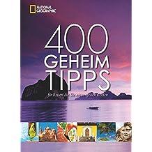 400 Geheimtipps für Reisen, die Sie nie vergessen werden: Vorw. v. Keith Bellows