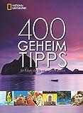 400 Geheimtipps für Reisen, die Sie nie vergessen werden: Vorw. v. Keith Bellows -
