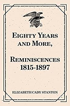 Eighty Years and More, Reminiscences 1815-1897 (English Edition) di [Elizabeth Cady Stanton]
