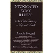 Intoxicated by My Illness: And Other Writings on Life and Death