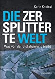 Die zersplitterte Welt: Was von der Globalisierung bleibt