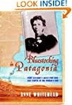 Blue Stocking In Patagonia: Mary Gilm...