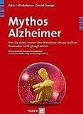 Mythos Alzheimer. Was Sie schon immer über Alzheimer wissen wollten, Ihnen aber nicht gesagt wurde