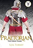 Praetorian: The Great Game by S.J.A. Turney