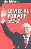Le vice au pouvoir : La biograpjie de Dick Cheney