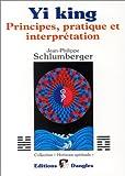 Yi king - Principes, pratique et interprétation
