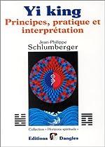 Yi king - Principes, pratique et interprétation de Jean-Philippe Schlumberger