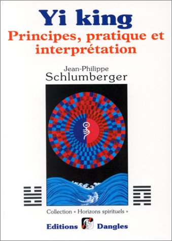 Yi king : Principes, pratique et interprétation par Jean-Philippe Schlumberger