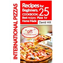 International Pizzas recipes for Beginners.: Cookbook: 25 best recipes  pizza  for home made. (English Edition)