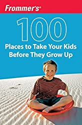 Frommer's 100 Places to Take Your Kids Before They Grow Up by Holly Hughes (2009-08-01)