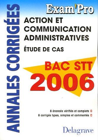 Action et Communication Administratives Bac STT 2006 : Annales corrigées par Ghyslaine Chevigny