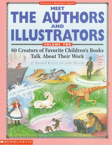 Meet the Authors and Illustrators: 60 Creators of Favorite Children's Books Talk About Their Work: 2 (Scholastic Reference Library)