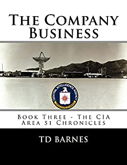 The Company Business: Book Three - CIA Area 51 Chronicles (The CIA Area 51 Chronicles 3) (English Edition) di [Barnes, TD]