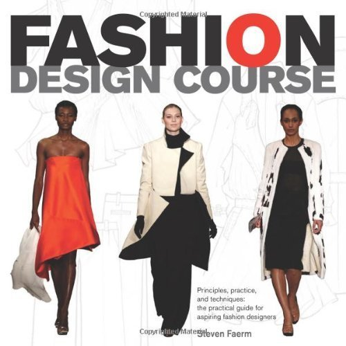 Fashion Design Course: Principles, Practice, and Techniques: A Practical Guide for Aspiring Fashion Designers by Faerm, Steven (2010) Paperback