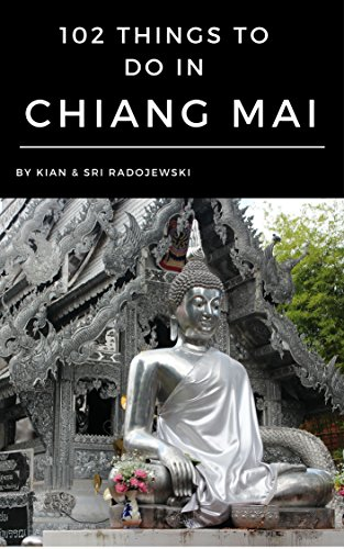 Chiang Mai Travel Guide:102 Things to Do in Chiang Mai: Find the best places to go, see & eat in Chiang Mai! (English Edition)