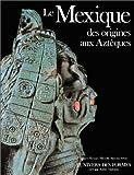 Le Monde précolombien - Le Mexique des origines aux Aztèques