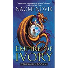 Empire of Ivory: A Novel of Temeraire (English Edition)