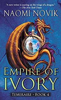 Empire of Ivory: A Novel of Temeraire par [Novik, Naomi]