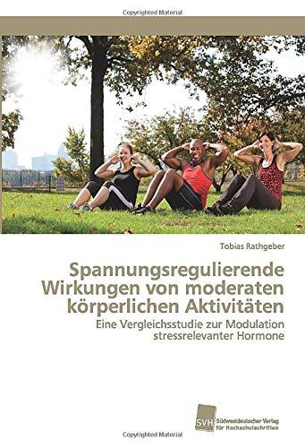 Spannungsregulierende Wirkungen von moderaten körperlichen Aktivitäten: Eine Vergleichsstudie zur Modulation stressrelevanter Hormone -