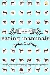 Eating Mammals: Three Novellas [Paperback] by Barlow, John
