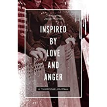 Inspired By Love and Anger: A Pilgrimage Journal (English Edition)