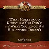 What Hollywood Knows That You Don't, and What You Know That Hollywood Doesn't (Hollywood vs. Christian Culture: Antithesis & Culture)