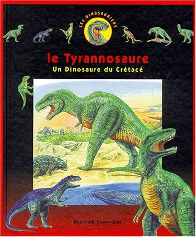 LE TYRANNOSAURE. Un dinosaure du Crétacé