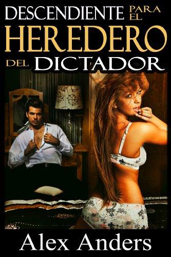 Portada del libro Descendiente Para el Heredero del Dictador (Historia erótica sobre BDSM, macho alfa dominante y sumisión femenina)