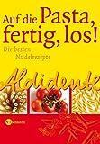Aldidente - Auf die Pasta - fertig - los!: Die besten Nudelrezepte