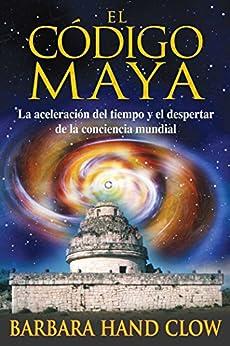El código maya: La aceleración del tiempo y el despertar de la conciencia mundial (Spanish Edition)