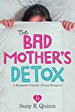 Bad Mother's Detox - a Romantic Comedy: Funny Romance (Bad Mother's Romance Book 2)
