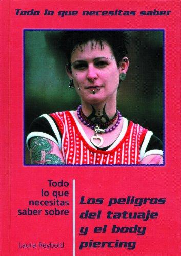 Todo Lo Que Necesitas Saber Sobre Los Peligros Del Tatuaje Y El Body Piercing (TODO LO QUE NECESITAS SABER / NEED TO KNOW (SPANISH))