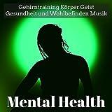 Mental Health - Gehirntraining Körper Geist Gesundheit und Wohlbefinden Musik für Achtsamkeitstraining Spirituelle Heilung mit Natur New Age Instrumental Geräusche