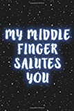 My middle finger salutes you: Dotted notebook, Sarcasm Notebook Funny Diary, Sarcastic Humor Journal, Ruled Unique Gag ,Women, Wife, Friend, Work, School, College valentine's day  size 6*9 110 pages