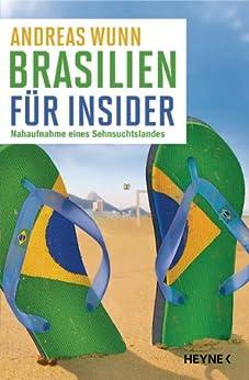 Brasilien für Insider: Nahaufnahme eines Sehnsuchtslandes von [Wunn, Andreas]