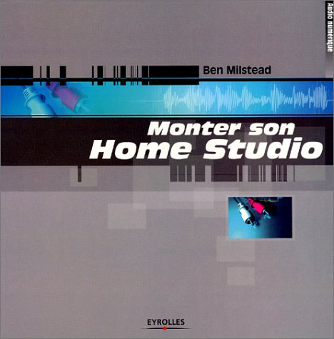 Monter son Home Studio par Ben Milstead