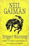 Trigger Warning : Short Fictions and Disturbances | Gaiman, Neil (1960-....)