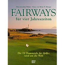 Fairways für vier Jahreszeiten: Die 72 Traumziele für Golfer rund um die Welt