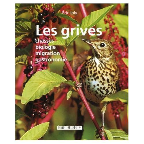 Les grives : Chasses Biologie Migration Gastronomie
