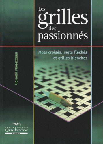 Les grilles des passionnés : Mots croisés, mots flêchés et grilles blanches par Richard Francoeur