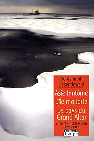 Asie fantôme : L'île fantôme suivi de A l'ombre du Grand Altaï - A travers la Sibérie sauvage 1898-1905 (grands caractères)