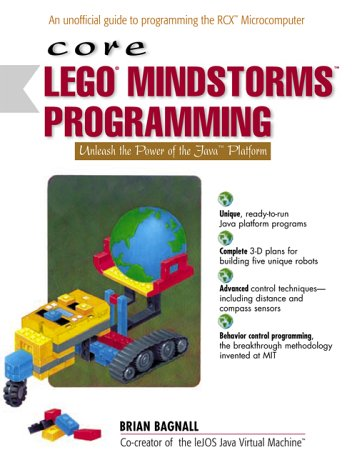 Core LEGO MINDSTORMS Programming: Unleash the Power of the Java Platform: Programming the RCX in Java